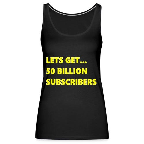 Lets Get 50 Billion Subscribers - Vrouwen Premium tank top