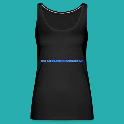 #SKATEBOARDINGISNOTACRIME - Frauen Premium Tank Top
