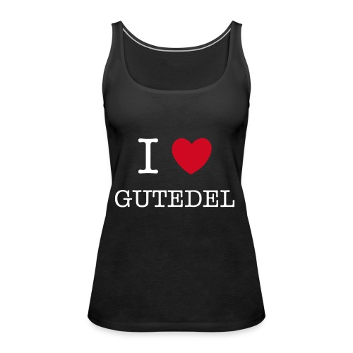 I LOVE GUTEDEL - Frauen Premium Tank Top