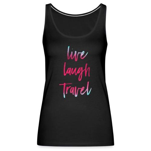 Live Laugh Travel - Frauen Premium Tank Top