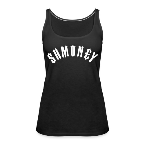 Shmoney - Women's Premium Tank Top