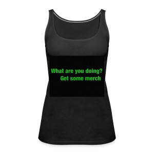 what are you doing merch - Women's Premium Tank Top