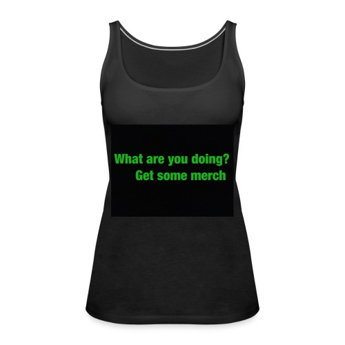 what are you doing merch - Women's Premium Tank Top