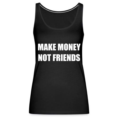 MAKE MONEY NOT FRIENDS LOGO - Frauen Premium Tank Top