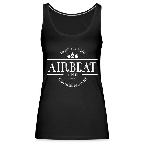 Airbeat 2018 - Es ist Pervers was hier Passier - Frauen Premium Tank Top