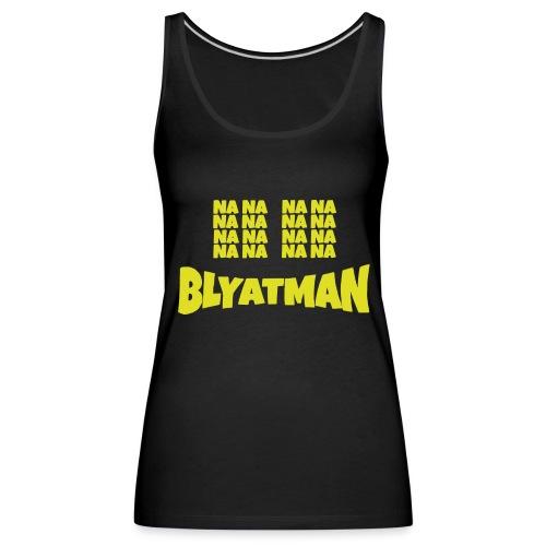 Nana nana nana nana Blyatman - Frauen Premium Tank Top