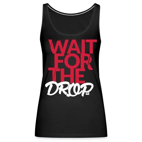 Wait for the Drop Tankop Lady - Women's Premium Tank Top