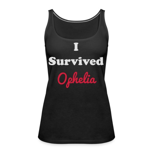 IsurvivedOpheliaWhitered - Women's Premium Tank Top