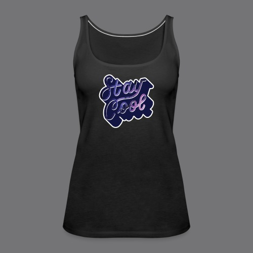 STAY COOL IN SPACE Tee Shirts - Women's Premium Tank Top