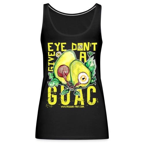 Eye don't give a Guac, von Absurd ART - Frauen Premium Tank Top
