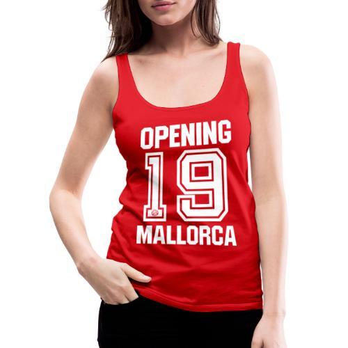 MALLORCA OPENING 2019 Hemd - Malle Tshirt - Vrouwen Premium tank top