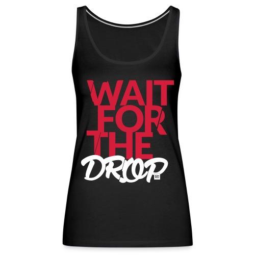 Wait for the Drop - Party - Frauen Premium Tank Top