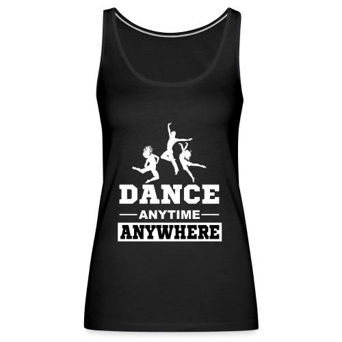 Dance. Anytime Anywhere. - Women's Premium Tank Top