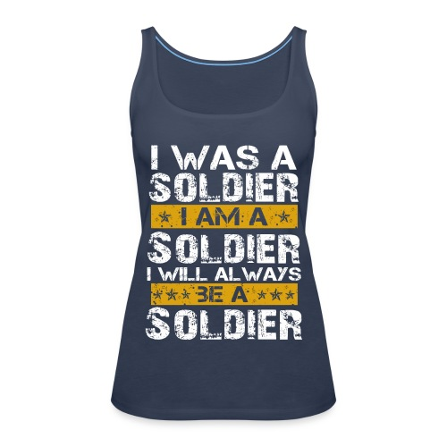 I was a soldier i am a soldier - Women's Premium Tank Top