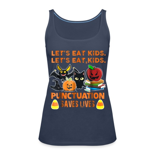 Let's eat kids punctuation saves lives shirt - Women's Premium Tank Top
