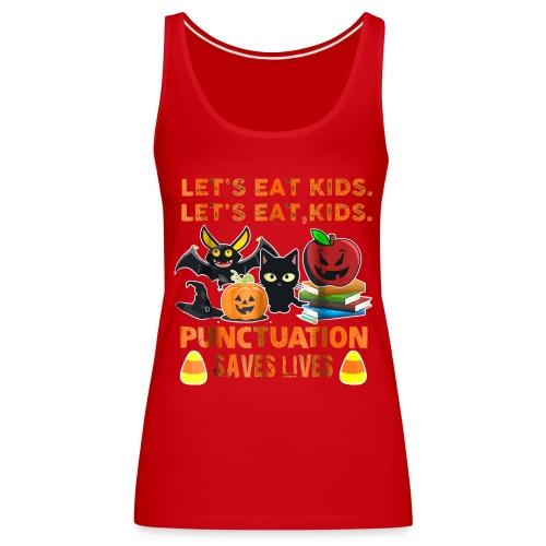 Let's eat kids punctuation saves lives shirt - Women's Premium Tank Top