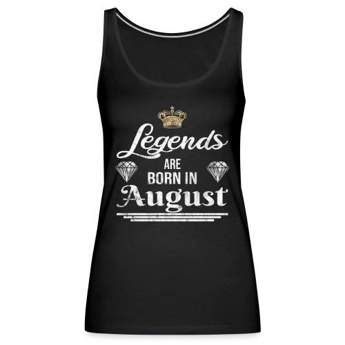 Legends are born in August Geburtstag im August - Frauen Premium Tank Top