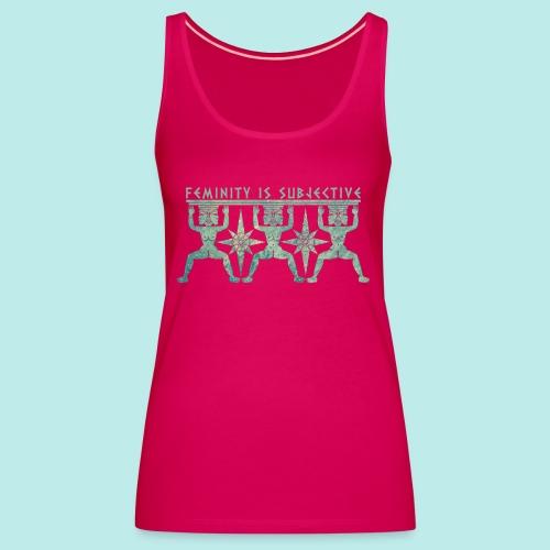 La feminidad es subjetiva - Camiseta de tirantes premium mujer