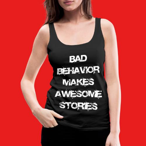 bad behavior makes awesome stories 2reborn - Frauen Premium Tank Top