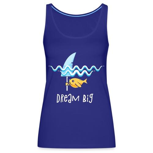 Dream big is shark - Women's Premium Tank Top
