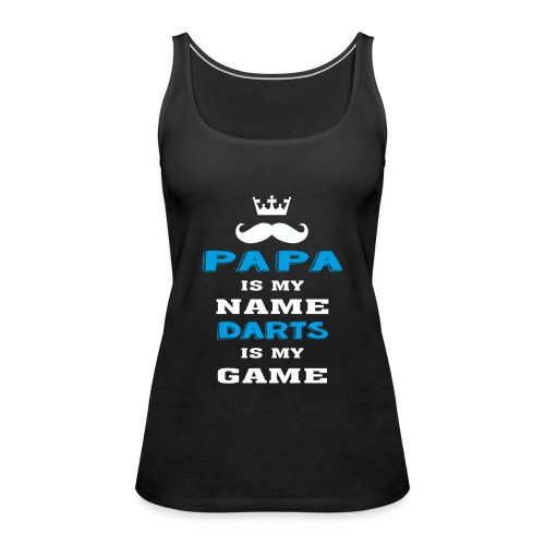 PAPA is my Name, DARTS is My Game, Father's Day - Women's Premium Tank Top