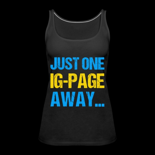 Just One IG Page Away - Frauen Premium Tank Top