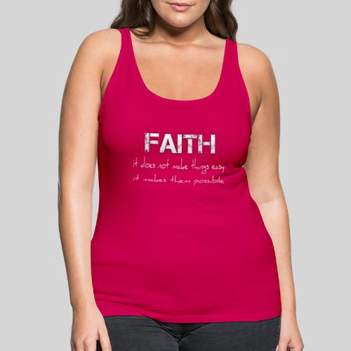 Faith it does not make things easy it makes them - Frauen Premium Tank Top