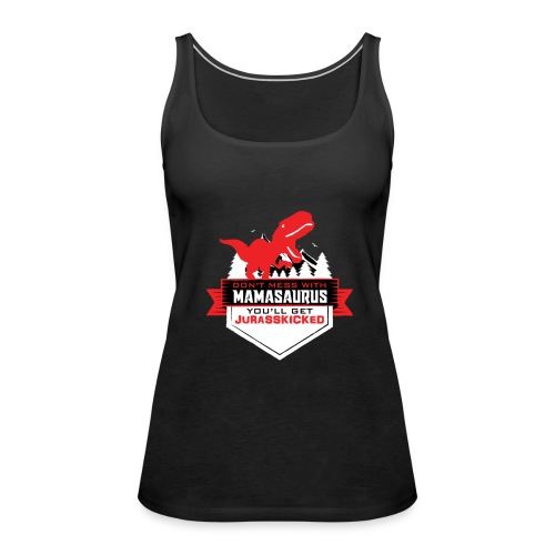 Don´t Mess With Mamasaurus you´ll get JurASSKICKED - Frauen Premium Tank Top