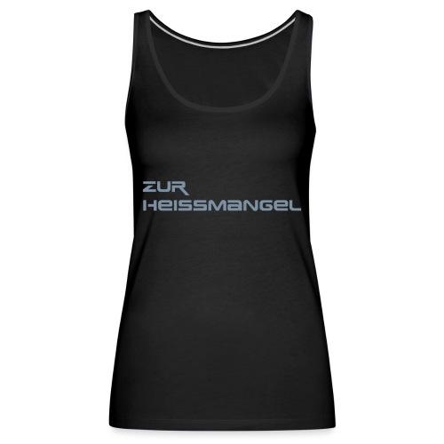 ZUR HEISSMANGEL LOGO - Frauen Premium Tank Top