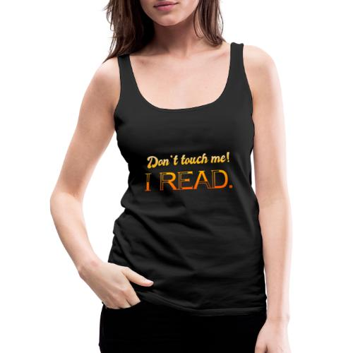 0076 Do not touch, this is read! bookworm - Women's Premium Tank Top
