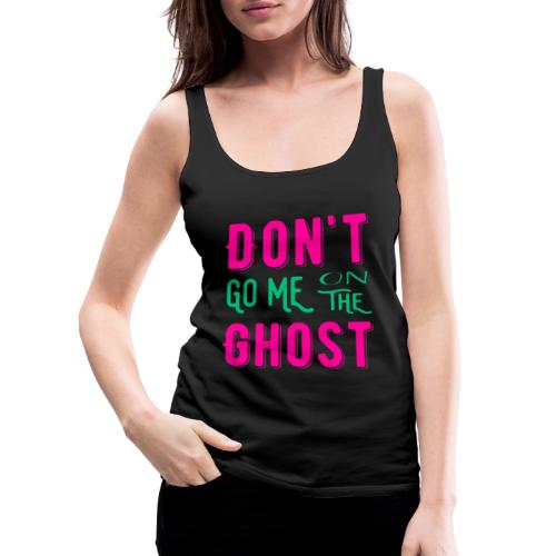 Don't go me on the ghost - Frauen Premium Tank Top