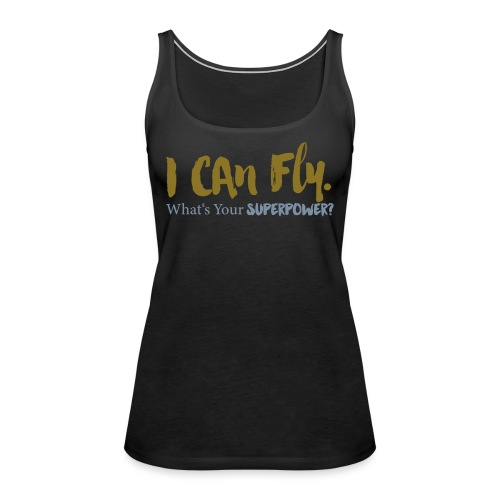 I can fly. What's your superpower? - Frauen Premium Tank Top