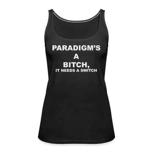 Paradigm's A Bitch - Women's Premium Tank Top