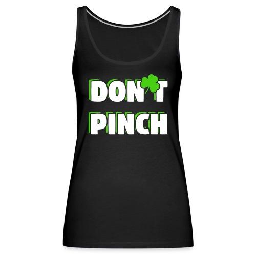 Don't Pinch! Nicht kneifen St. Patricks Day - Frauen Premium Tank Top