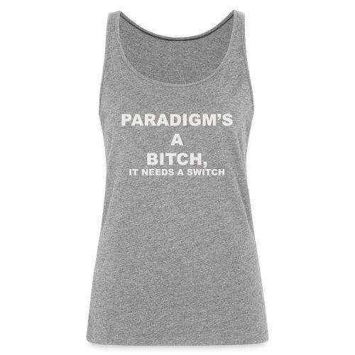 Paradigm's A Bitch - Women's Premium Tank Top