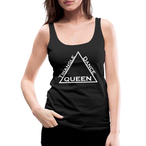 Triangle Dreieck Dance Tanz Queen Königin - Frauen Premium Tank Top