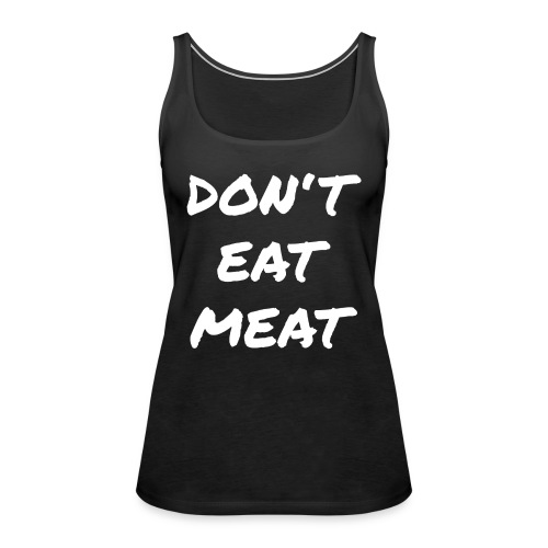 Dont Eat Meat - Frauen Premium Tank Top