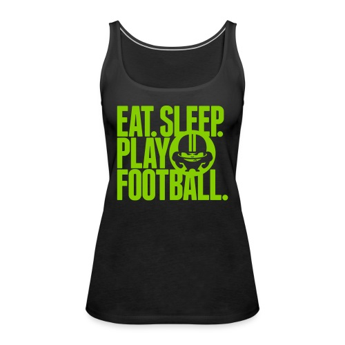 EAT. SLEEP. PLAY FOOTBALL. GREEN/BLACK - Frauen Premium Tank Top