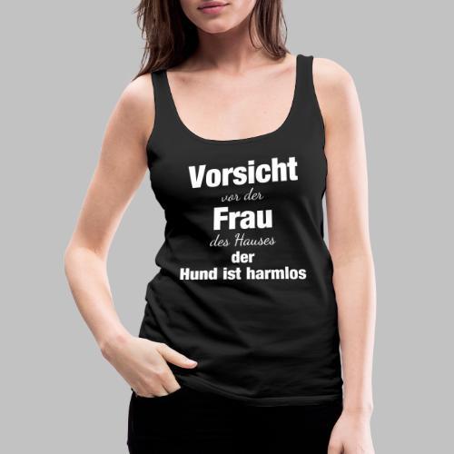 Vorsicht vor der Frau des Hauses der Hund - Frauen Premium Tank Top