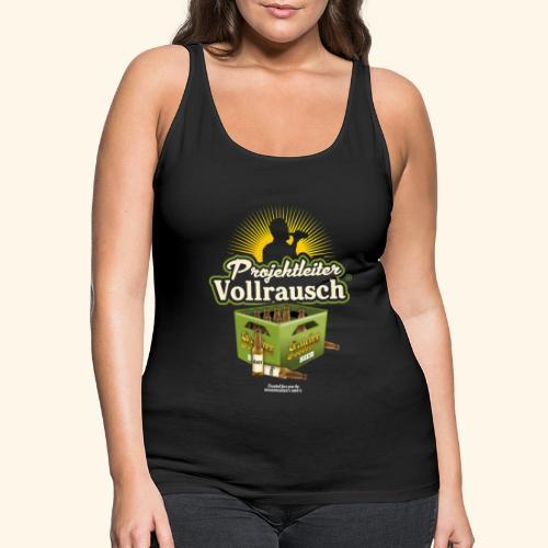 Bier Saufen T Shirt Projektleiter Vollrausch® - Frauen Premium Tank Top