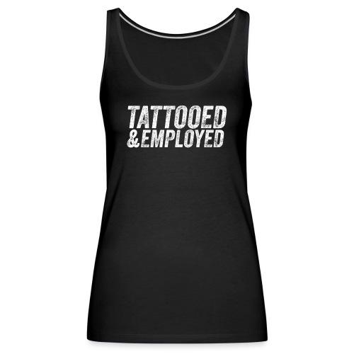 tattooed and employed –white print - Frauen Premium Tank Top
