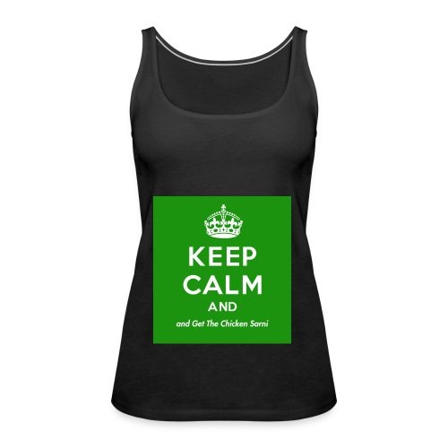 Keep Calm and Get The Chicken Sarni - Green - Women's Premium Tank Top