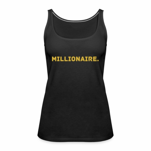 Millionaire. GOLD Edition - Women's Premium Tank Top