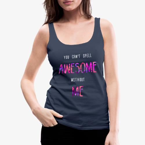 You can't spell AWESOME without ME - Women's Premium Tank Top