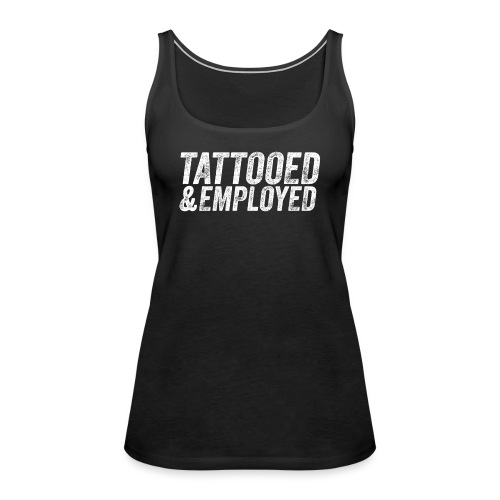 tattooed and employed –white print - Frauen Premium Tank Top