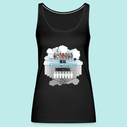 Real Education vs. Industrial Education - Camiseta de tirantes premium mujer