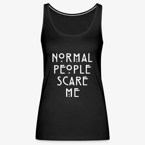NORMAL PEOPLE SCARE ME - Débardeur Premium Femme
