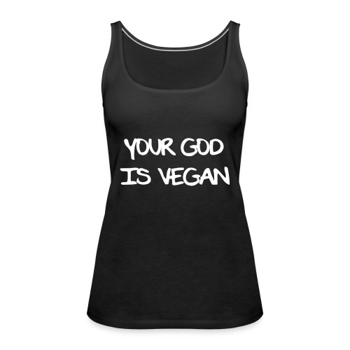 Your God Is Vegan - Women's Premium Tank Top