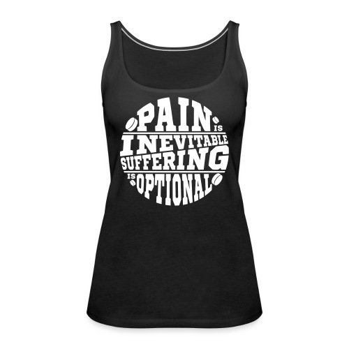 Pain is Inevitable Suffering is Optional (Hockey) - Women's Premium Tank Top