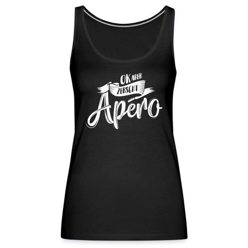 OK ABER ZERSCHT APÉRO - Frauen Premium Tank Top